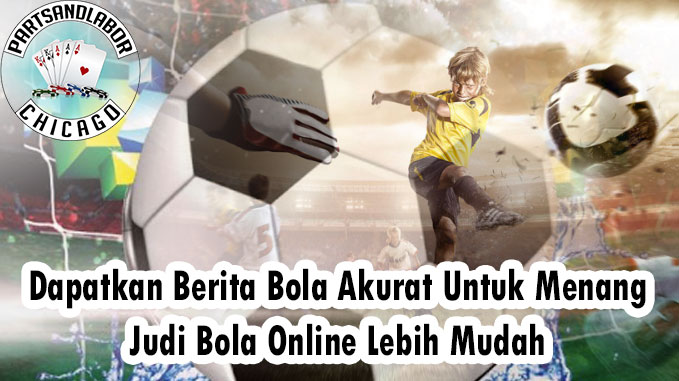 Dapatkan Berita Bola Akurat Untuk Menang Judi Bola Online Lebih Mudah