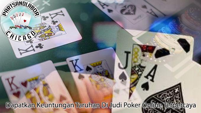 Judi Poker Online Dan Dapatkan Keuntungan - PartsandlaborChicago