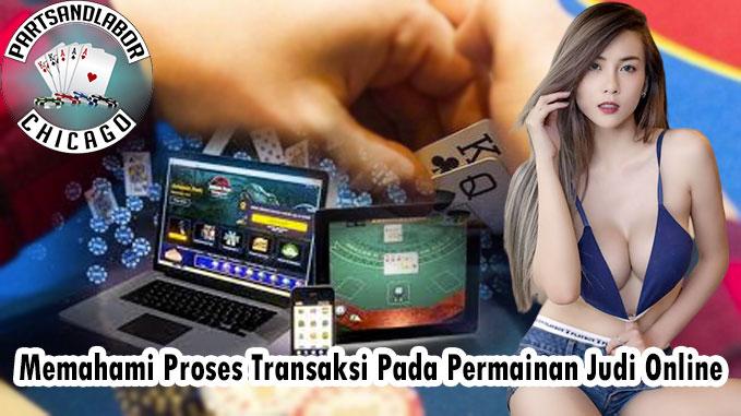 Memahami Proses Transaksi Pada Permainan Judi Online