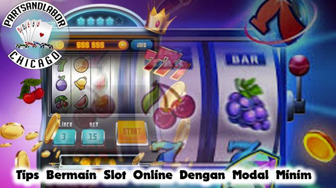 Slot Online Dengan Tips Modal Minim - PartsandlaborChicago