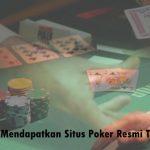 Cari Cara Mendapatkan Situs Poker Resmi Terpercaya